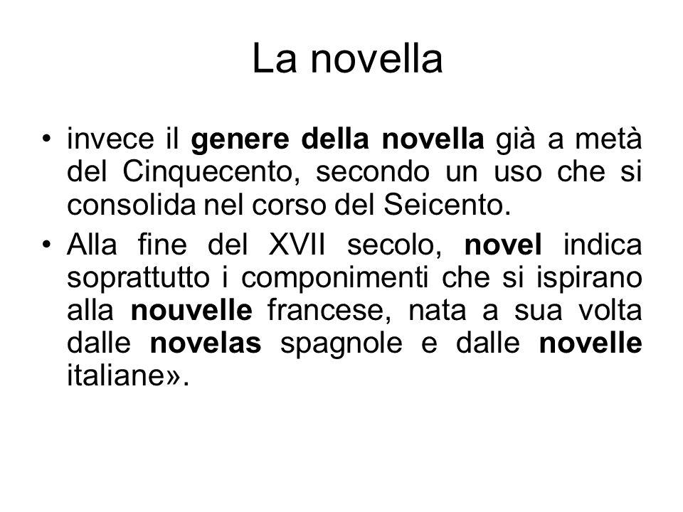 La novella invece il genere della novella già a metà del Cinquecento, secondo un uso che si consolida nel corso del Seicento. Alla fine del XVII secol