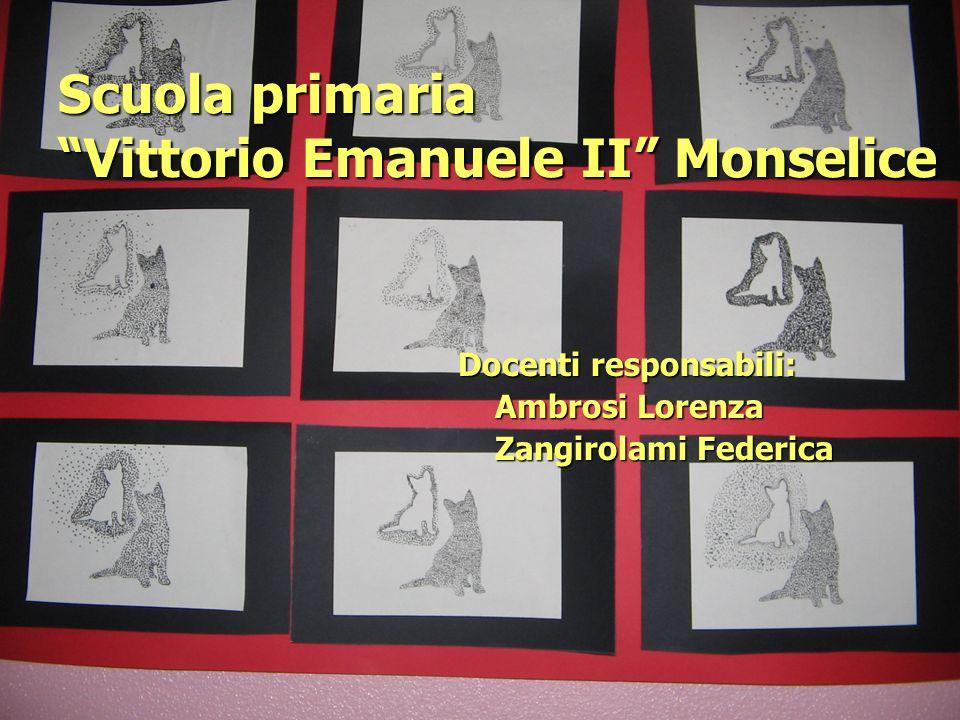 Scuola primaria Vittorio Emanuele II Monselice Docenti responsabili: Ambrosi Lorenza Ambrosi Lorenza Zangirolami Federica Zangirolami Federica