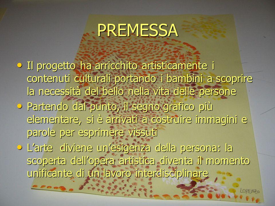 PREMESSA Il progetto ha arricchito artisticamente i contenuti culturali portando i bambini a scoprire la necessità del bello nella vita delle persone