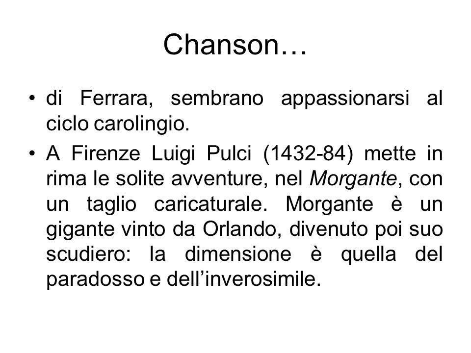 Chanson… di Ferrara, sembrano appassionarsi al ciclo carolingio. A Firenze Luigi Pulci (1432-84) mette in rima le solite avventure, nel Morgante, con