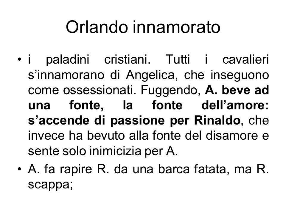 Orlando innamorato i paladini cristiani. Tutti i cavalieri sinnamorano di Angelica, che inseguono come ossessionati. Fuggendo, A. beve ad una fonte, l