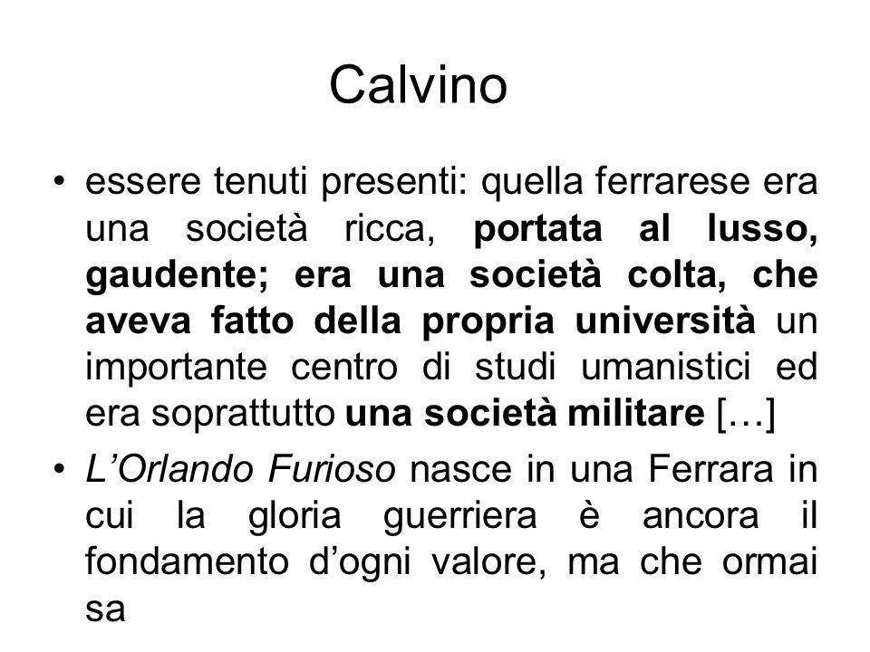 Calvino essere tenuti presenti: quella ferrarese era una società ricca, portata al lusso, gaudente; era una società colta, che aveva fatto della propr