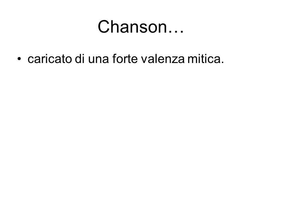 Chanson… caricato di una forte valenza mitica.