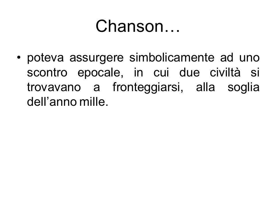 Chanson… poteva assurgere simbolicamente ad uno scontro epocale, in cui due civiltà si trovavano a fronteggiarsi, alla soglia dellanno mille.