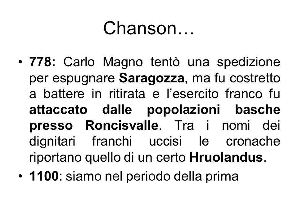 Chanson… 778: Carlo Magno tentò una spedizione per espugnare Saragozza, ma fu costretto a battere in ritirata e lesercito franco fu attaccato dalle po