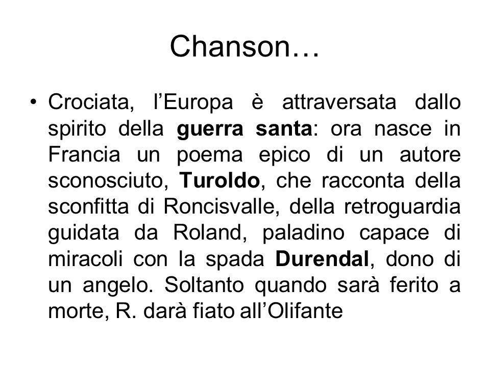 Chanson… Crociata, lEuropa è attraversata dallo spirito della guerra santa: ora nasce in Francia un poema epico di un autore sconosciuto, Turoldo, che