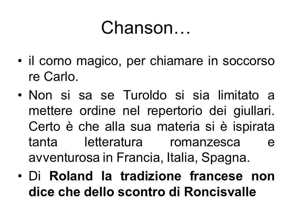 Chanson… il corno magico, per chiamare in soccorso re Carlo. Non si sa se Turoldo si sia limitato a mettere ordine nel repertorio dei giullari. Certo