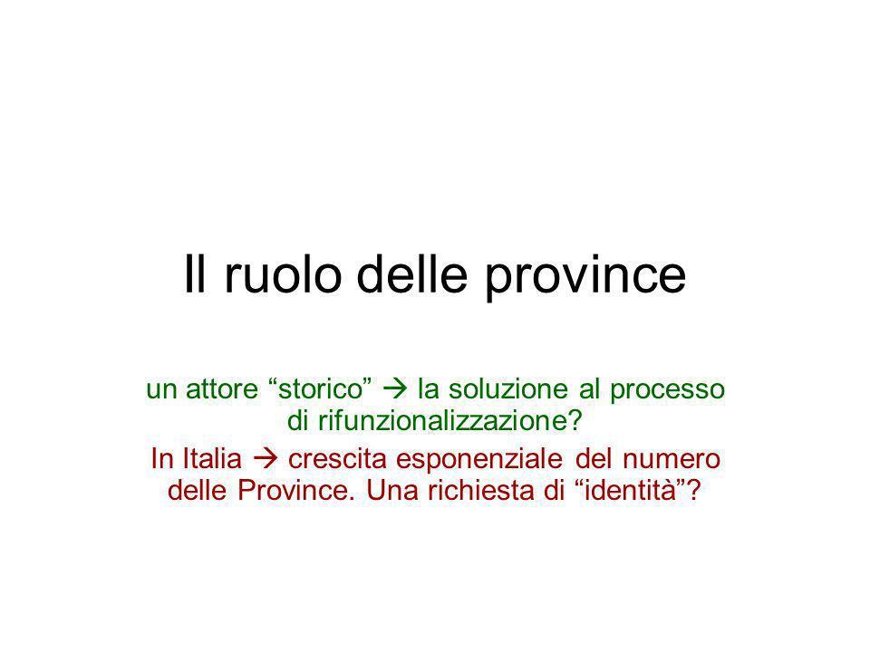 Il ruolo delle province un attore storico la soluzione al processo di rifunzionalizzazione? In Italia crescita esponenziale del numero delle Province.