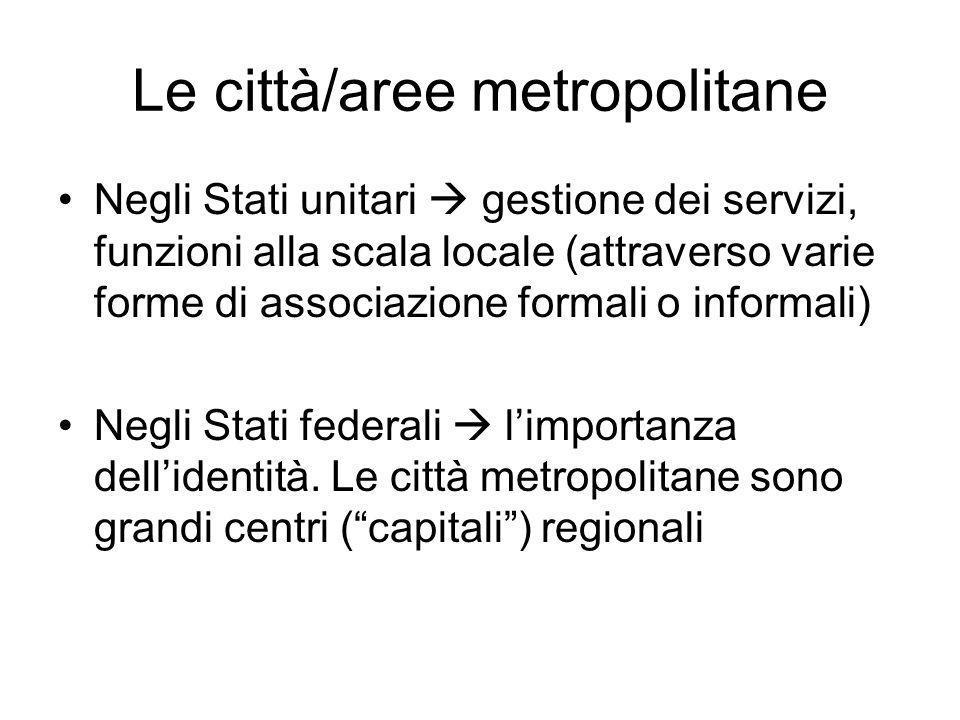 Le città/aree metropolitane Negli Stati unitari gestione dei servizi, funzioni alla scala locale (attraverso varie forme di associazione formali o inf
