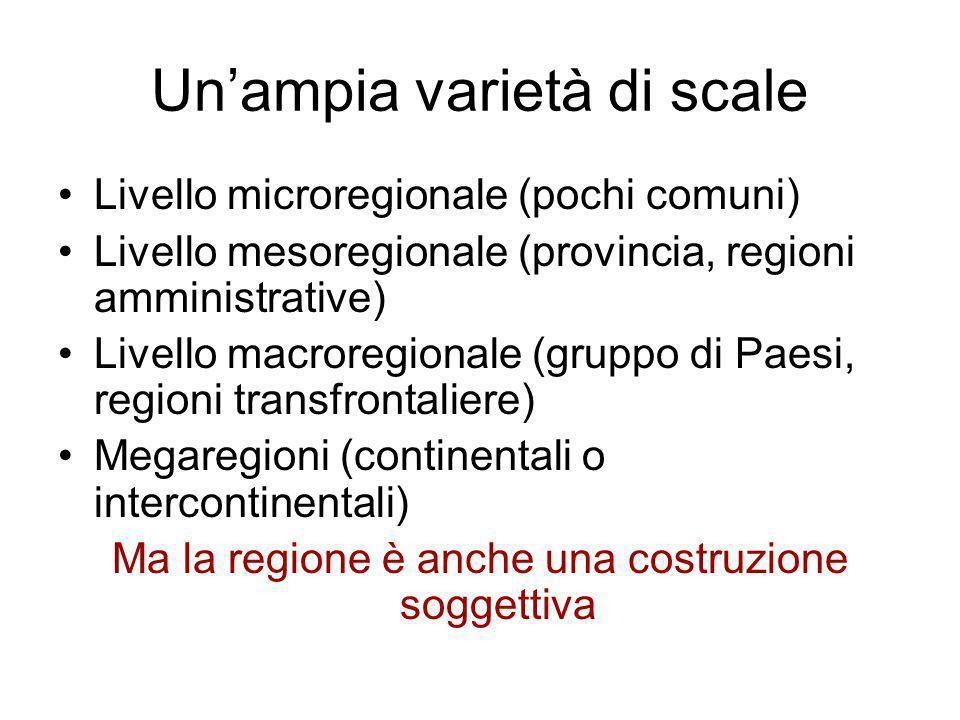 Unampia varietà di scale Livello microregionale (pochi comuni) Livello mesoregionale (provincia, regioni amministrative) Livello macroregionale (grupp