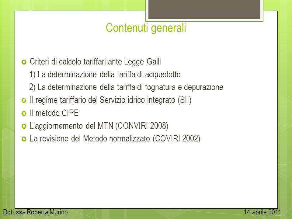 Contenuti generali Criteri di calcolo tariffari ante Legge Galli 1) La determinazione della tariffa di acquedotto 2) La determinazione della tariffa d
