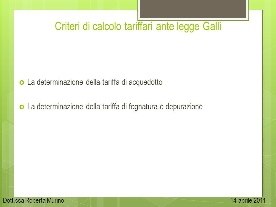 Criteri di calcolo tariffari ante legge Galli La determinazione della tariffa di acquedotto La determinazione della tariffa di fognatura e depurazione
