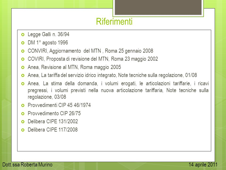 Riferimenti Legge Galli n. 36/94 DM 1° agosto 1996 CONVIRI, Aggiornamento del MTN, Roma 25 gennaio 2008 COVIRI, Proposta di revisione del MTN, Roma 23