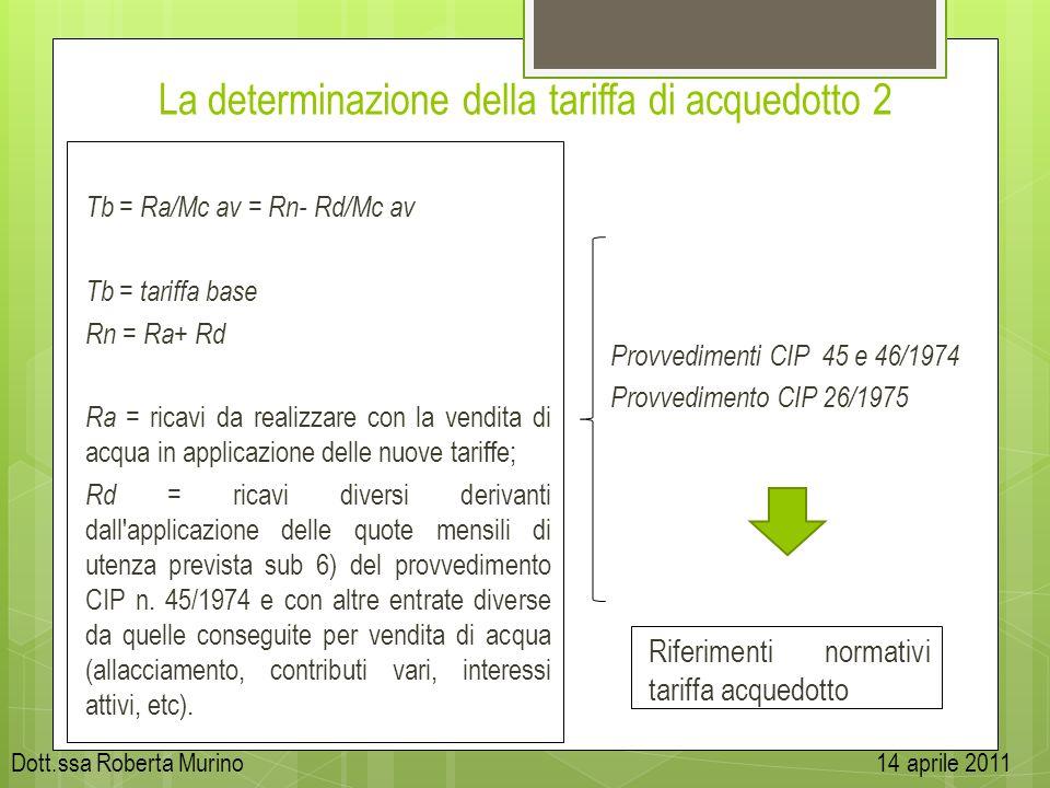 La determinazione della tariffa di acquedotto 2 Tb = Ra/Mc av = Rn- Rd/Mc av Tb = tariffa base Rn = Ra+ Rd Ra = ricavi da realizzare con la vendita di
