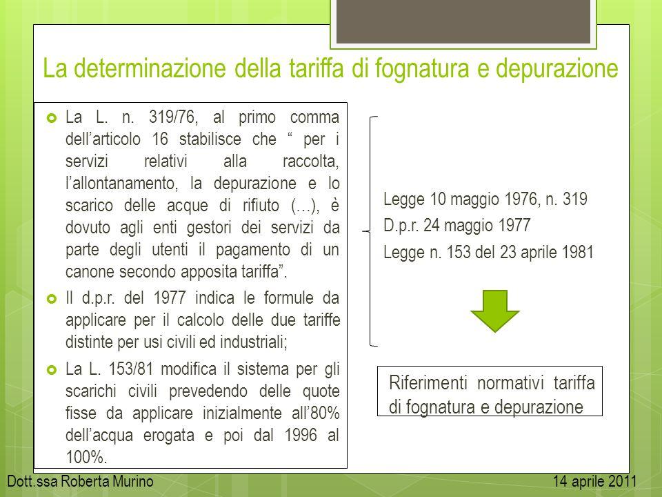 La determinazione della tariffa di fognatura e depurazione La L. n. 319/76, al primo comma dellarticolo 16 stabilisce che per i servizi relativi alla