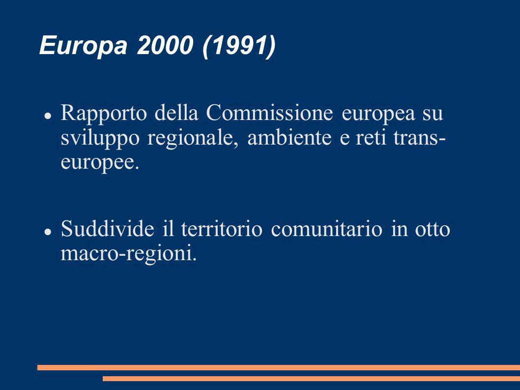 Europa 2000 (1991) Rapporto della Commissione europea su sviluppo regionale, ambiente e reti trans- europee. Suddivide il territorio comunitario in ot