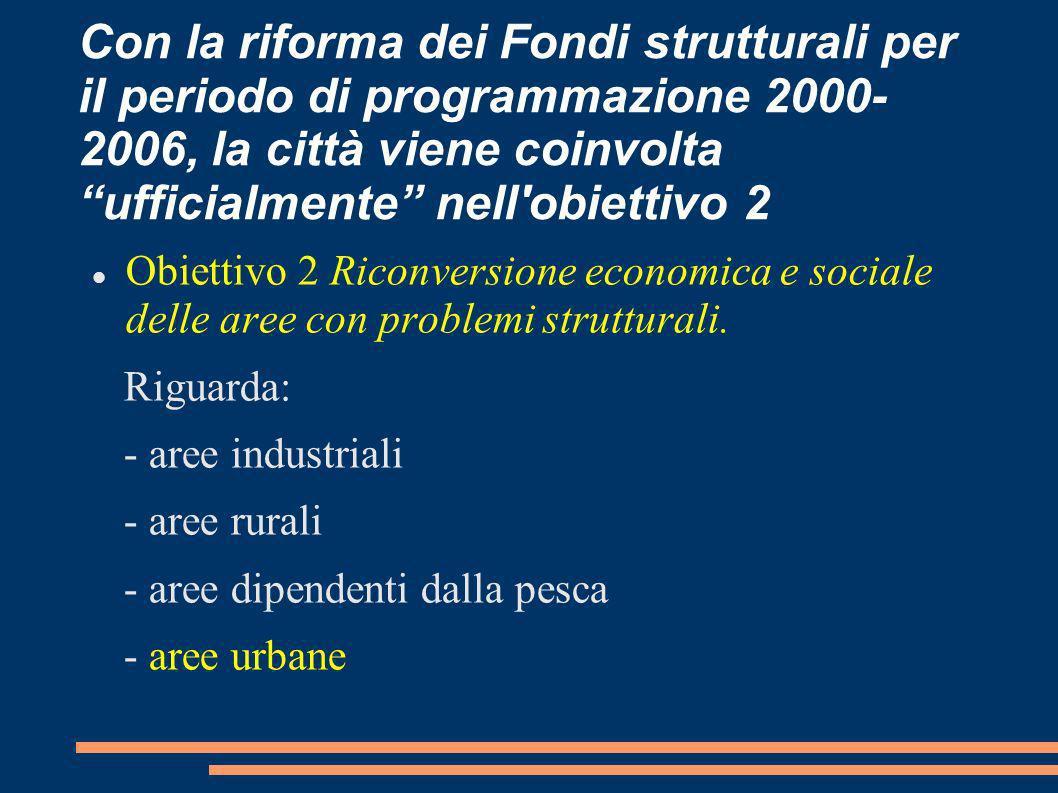 Con la riforma dei Fondi strutturali per il periodo di programmazione 2000- 2006, la città viene coinvolta ufficialmente nell'obiettivo 2 Obiettivo 2