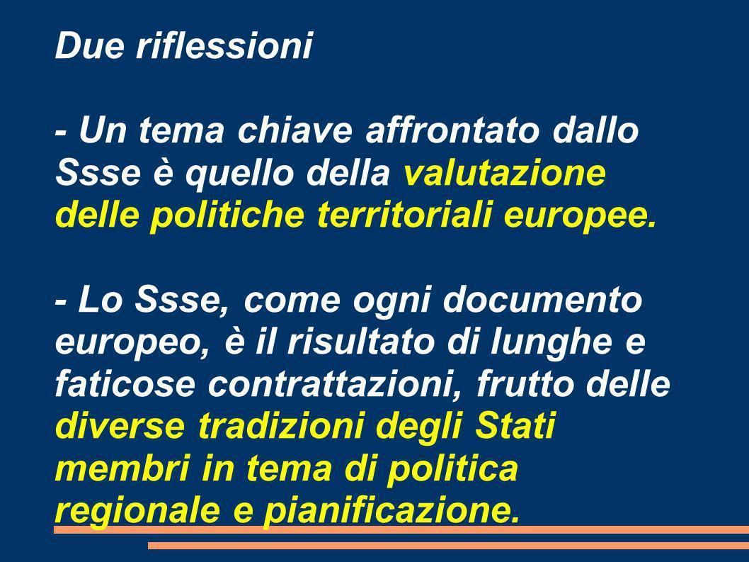 Due riflessioni - Un tema chiave affrontato dallo Ssse è quello della valutazione delle politiche territoriali europee. - Lo Ssse, come ogni documento