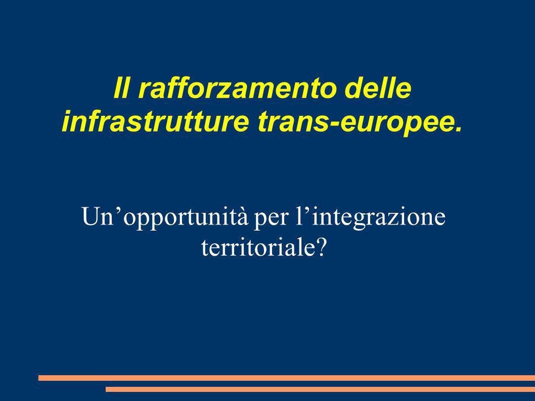 Il rafforzamento delle infrastrutture trans-europee. Unopportunità per lintegrazione territoriale?