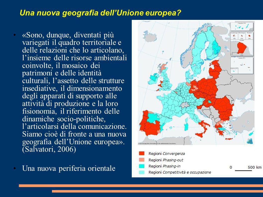 Una nuova geografia dellUnione europea? «Sono, dunque, diventati più variegati il quadro territoriale e delle relazioni che lo articolano, linsieme de