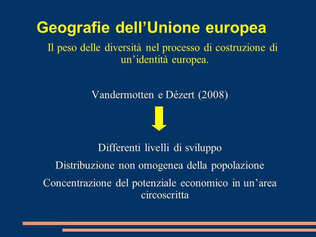 Geografie dellUnione europea Il peso delle diversità nel processo di costruzione di unidentità europea. Vandermotten e Dézert (2008) Differenti livell
