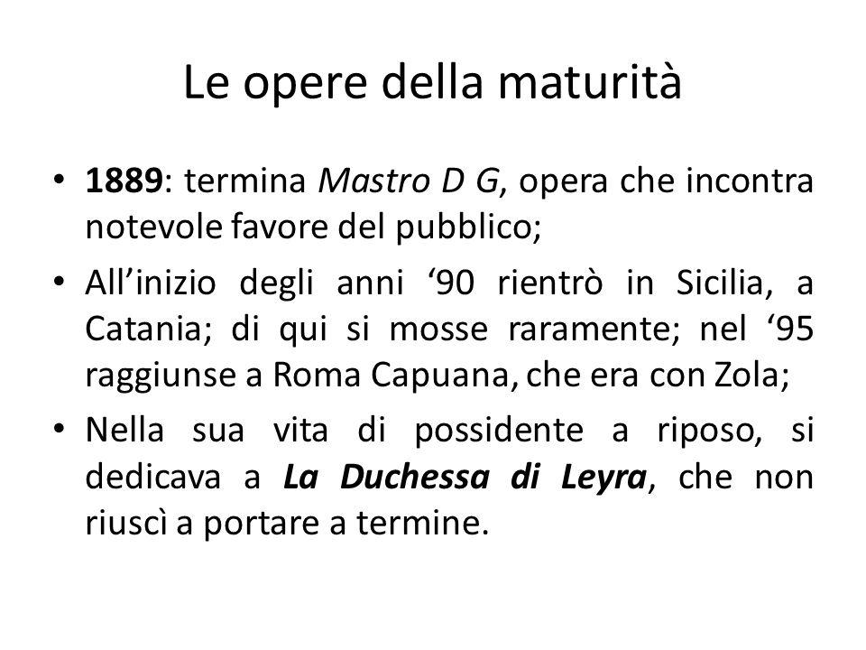 Le opere della maturità 1889: termina Mastro D G, opera che incontra notevole favore del pubblico; Allinizio degli anni 90 rientrò in Sicilia, a Catan