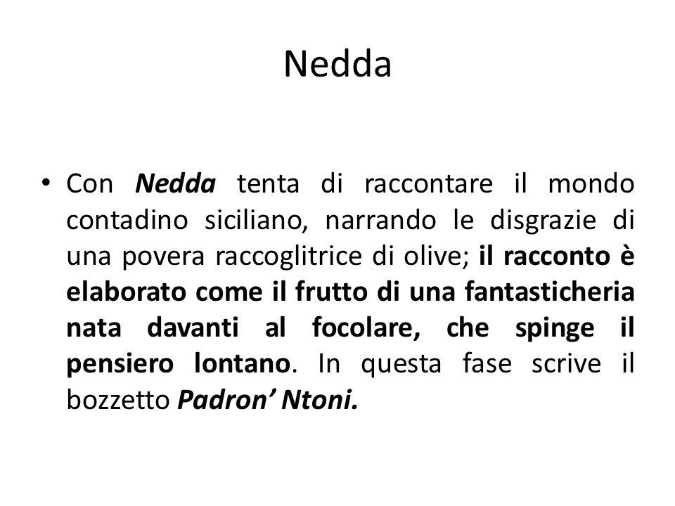 Nedda Con Nedda tenta di raccontare il mondo contadino siciliano, narrando le disgrazie di una povera raccoglitrice di olive; il racconto è elaborato