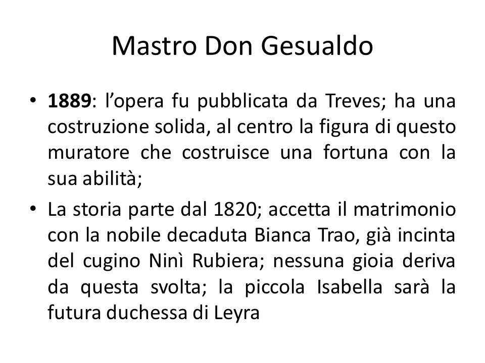Mastro Don Gesualdo 1889: lopera fu pubblicata da Treves; ha una costruzione solida, al centro la figura di questo muratore che costruisce una fortuna