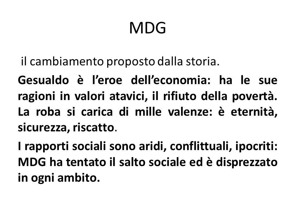 MDG il cambiamento proposto dalla storia. Gesualdo è leroe delleconomia: ha le sue ragioni in valori atavici, il rifiuto della povertà. La roba si car