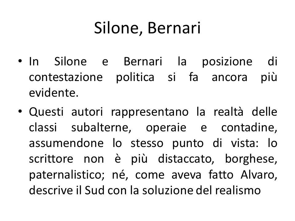 Silone, Bernari In Silone e Bernari la posizione di contestazione politica si fa ancora più evidente. Questi autori rappresentano la realtà delle clas