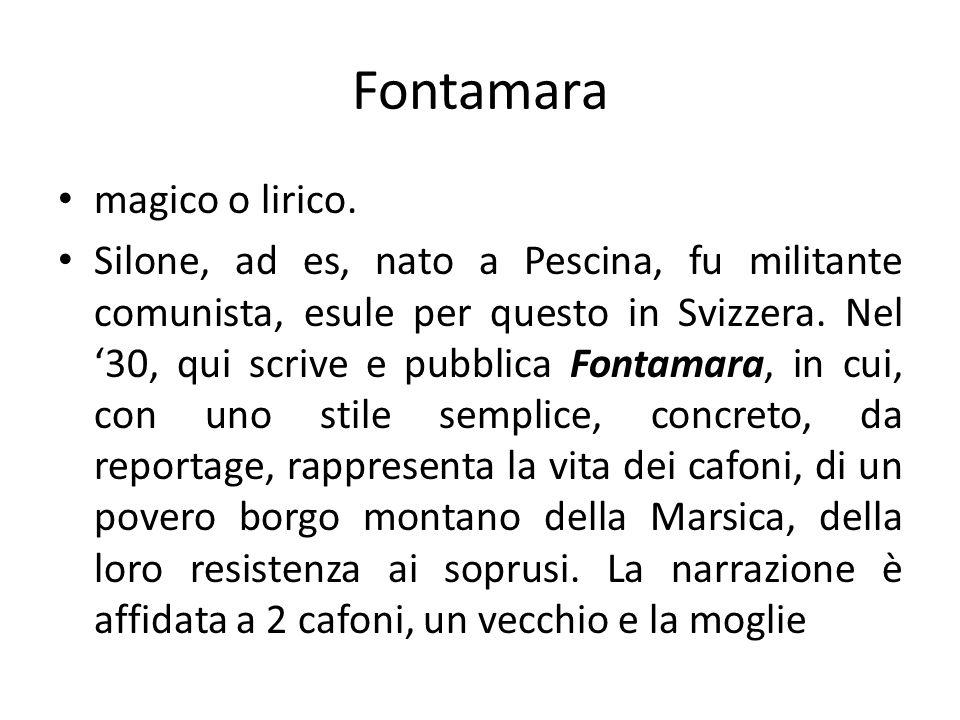 Fontamara magico o lirico. Silone, ad es, nato a Pescina, fu militante comunista, esule per questo in Svizzera. Nel 30, qui scrive e pubblica Fontamar
