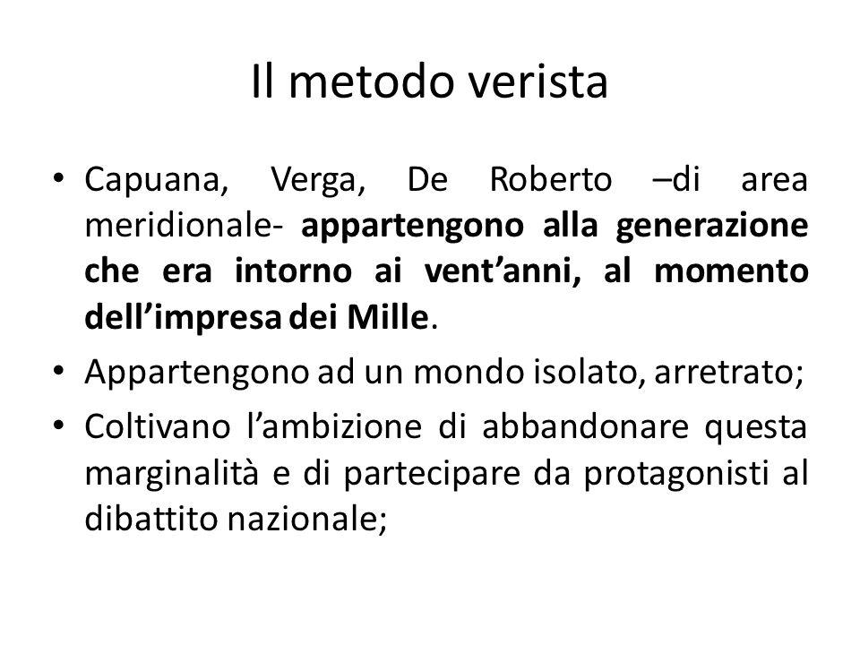 Il metodo verista Capuana, Verga, De Roberto –di area meridionale- appartengono alla generazione che era intorno ai ventanni, al momento dellimpresa d