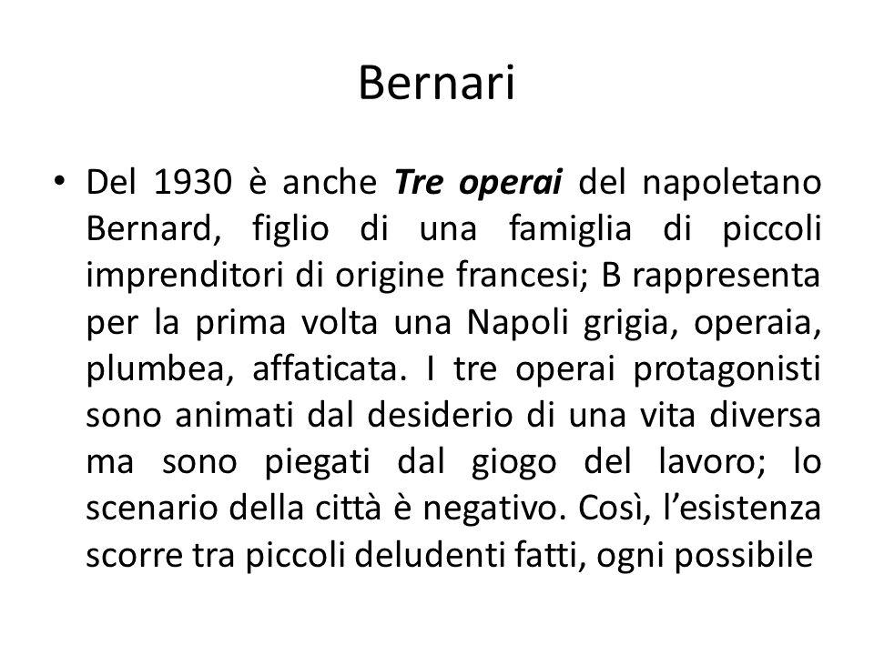 Bernari Del 1930 è anche Tre operai del napoletano Bernard, figlio di una famiglia di piccoli imprenditori di origine francesi; B rappresenta per la p