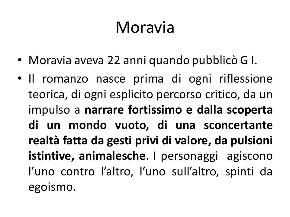 Moravia Moravia aveva 22 anni quando pubblicò G I. Il romanzo nasce prima di ogni riflessione teorica, di ogni esplicito percorso critico, da un impul
