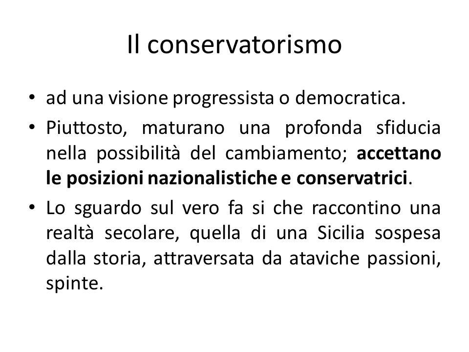 Il conservatorismo ad una visione progressista o democratica. Piuttosto, maturano una profonda sfiducia nella possibilità del cambiamento; accettano l