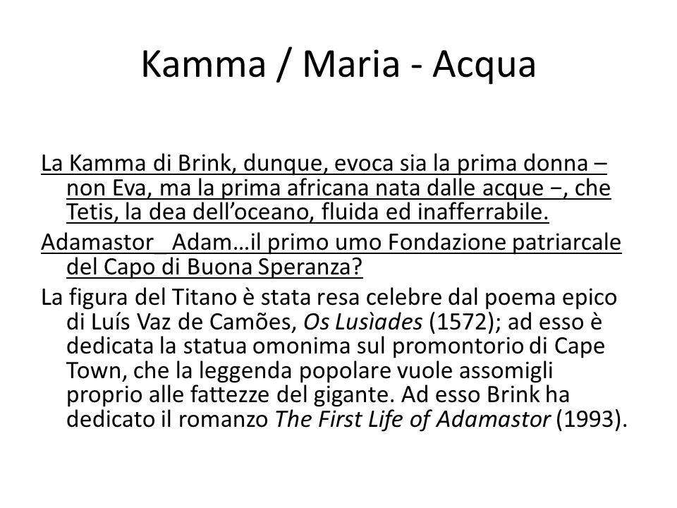 Kamma / Maria - Acqua La Kamma di Brink, dunque, evoca sia la prima donna – non Eva, ma la prima africana nata dalle acque, che Tetis, la dea delloceano, fluida ed inafferrabile.