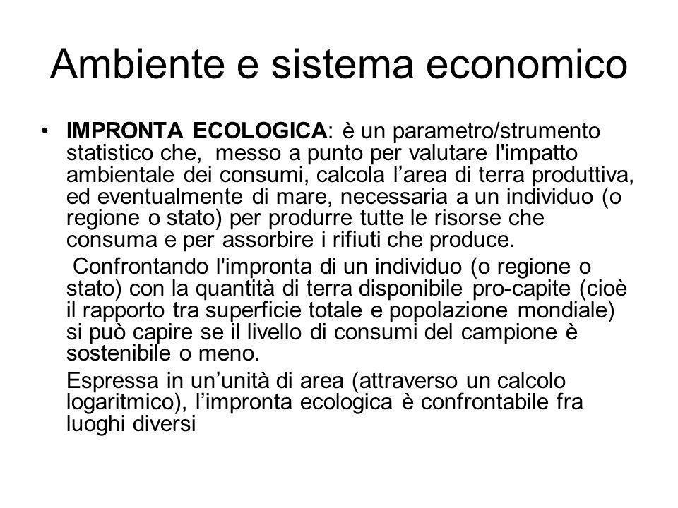 Ambiente e sistema economico IMPRONTA ECOLOGICA: è un parametro/strumento statistico che, messo a punto per valutare l'impatto ambientale dei consumi,