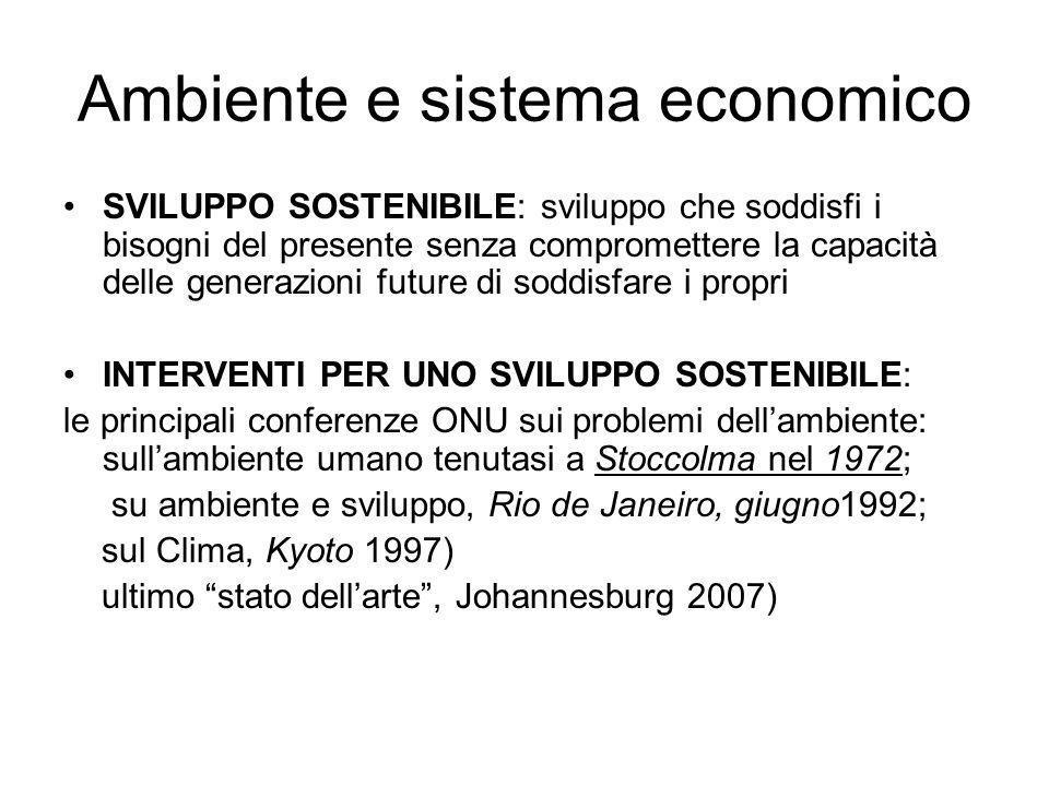 Ambiente e sistema economico SVILUPPO SOSTENIBILE: sviluppo che soddisfi i bisogni del presente senza compromettere la capacità delle generazioni futu