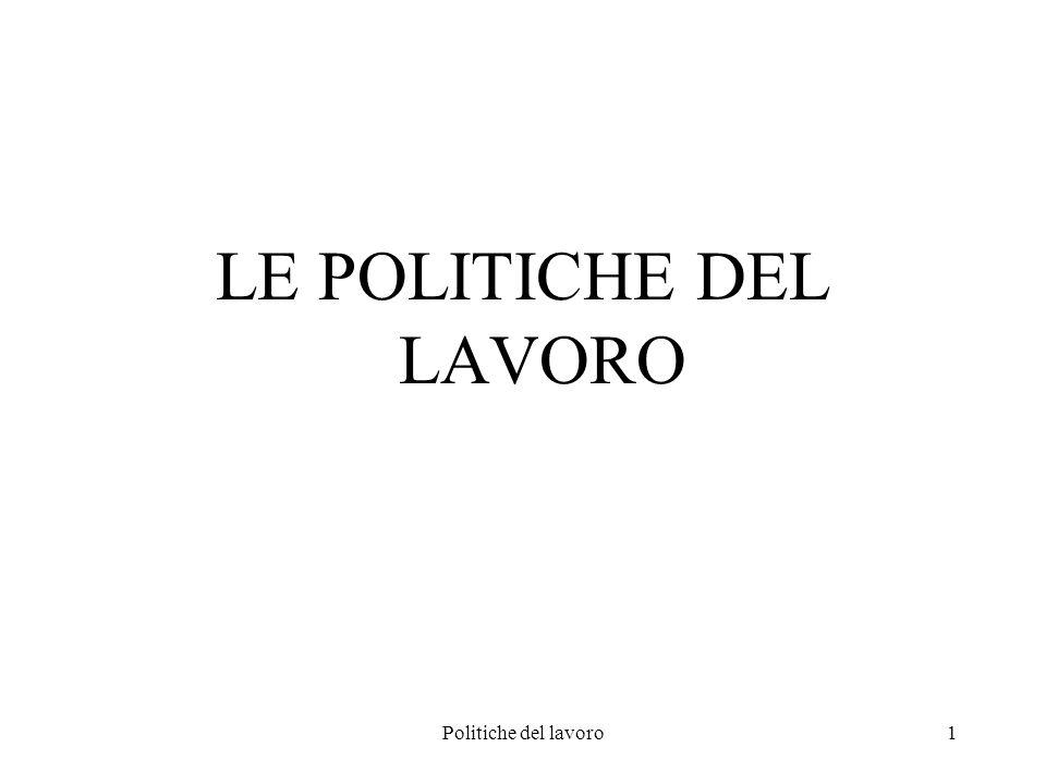 Politiche del lavoro1 LE POLITICHE DEL LAVORO