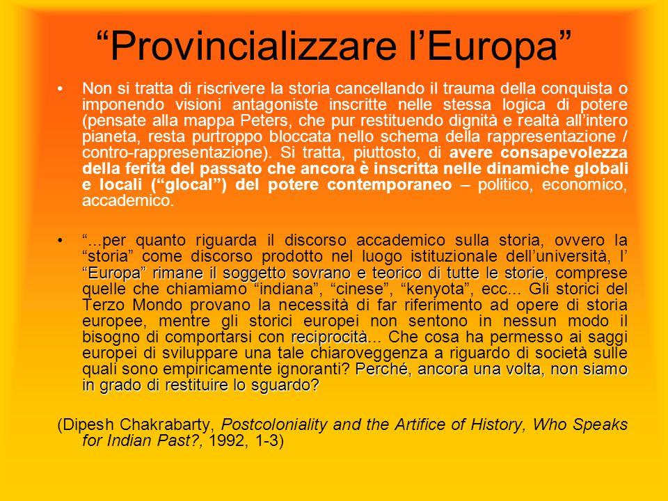 Provincializzare lEuropa Non si tratta di riscrivere la storia cancellando il trauma della conquista o imponendo visioni antagoniste inscritte nelle s