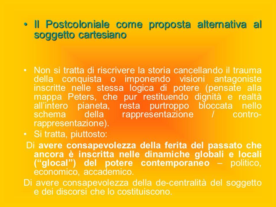 Il Postcoloniale come proposta alternativa al soggetto cartesianoIl Postcoloniale come proposta alternativa al soggetto cartesiano Non si tratta di ri