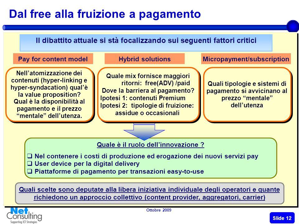 Ottobre 2009 Slide 11 Il dilemma free-pay: personalizzazione e virtualiz- zazione delle soluzioni Discontinuità evidente fra i ricavi stagnanti e la c