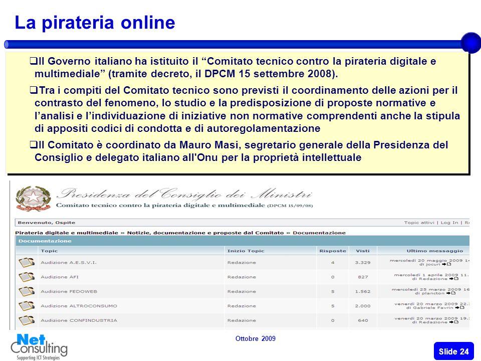 Ottobre 2009 Slide 23 La pirateria online La pirateria online secondo Fapav (Federazione Antipirateria Audiovisiva ) Associati: ANICA, AGIS, UNIVIDEO e MPA.