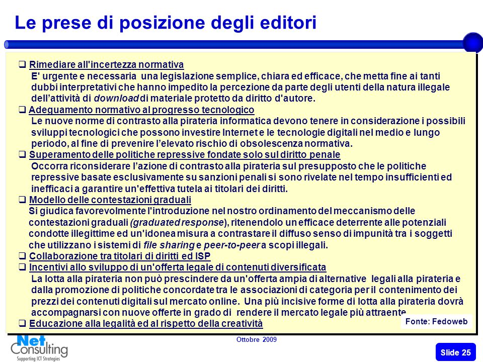 Ottobre 2009 Slide 24 La pirateria online Il Governo italiano ha istituito il Comitato tecnico contro la pirateria digitale e multimediale (tramite decreto, il DPCM 15 settembre 2008).