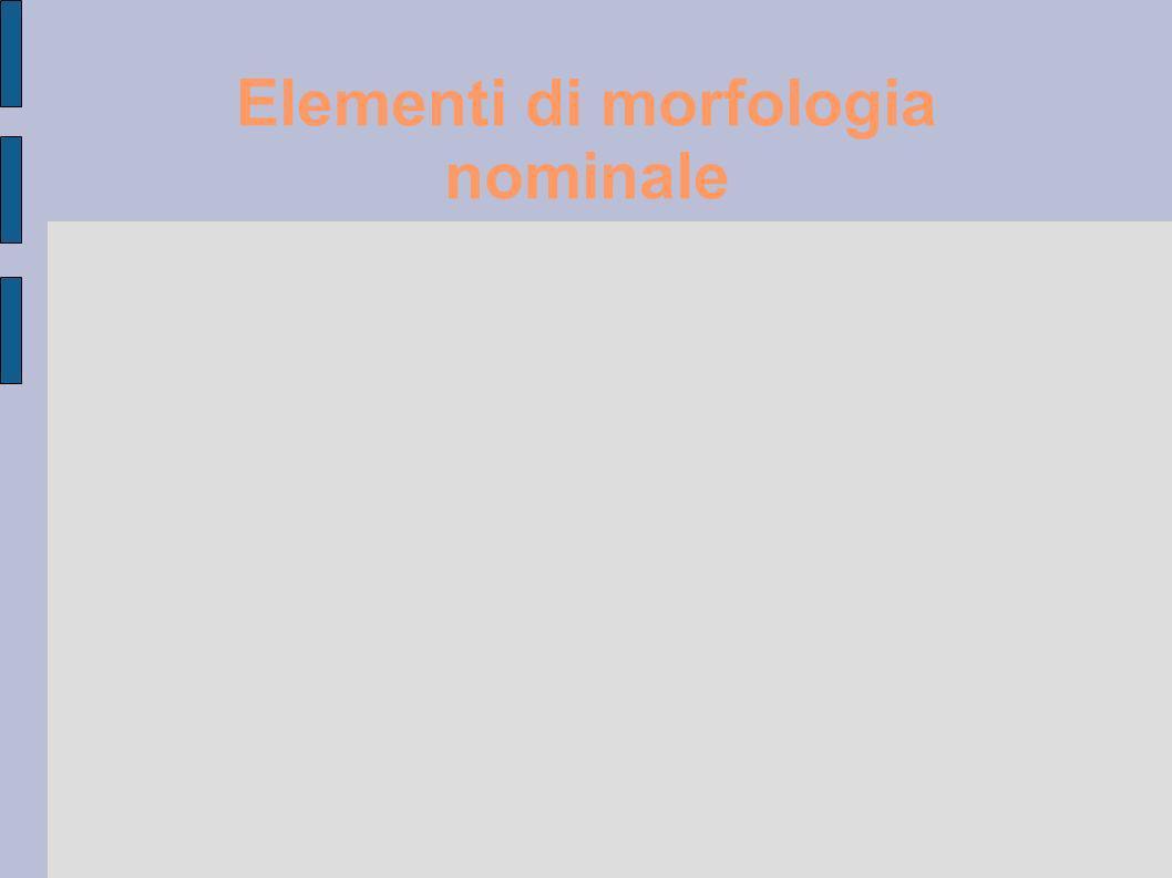 Elementi di morfologia nominale