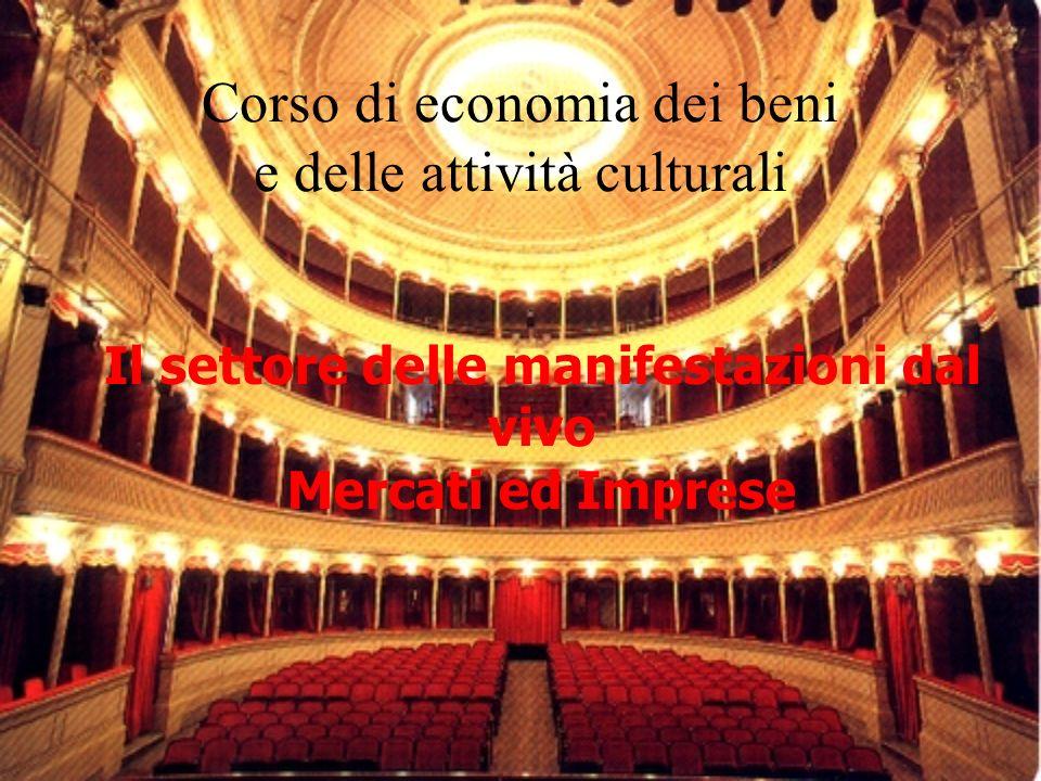 Il settore delle manifestazioni dal vivo Mercati ed Imprese Corso di economia dei beni e delle attività culturali