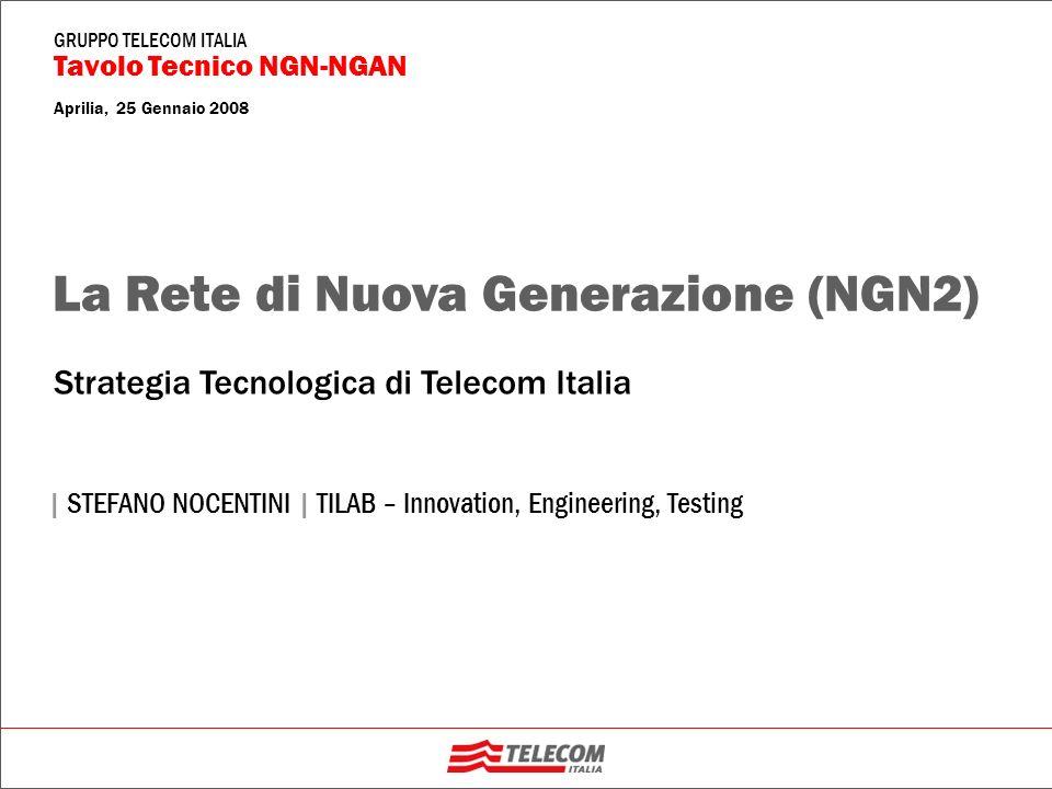 GRUPPO TELECOM ITALIA Tavolo Tecnico NGN-NGAN Aprilia, 25 Gennaio 2008 | STEFANO NOCENTINI | TILAB – Innovation, Engineering, Testing Strategia Tecnol