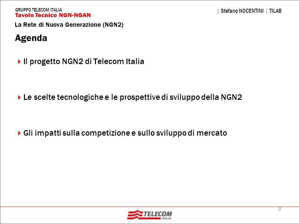 2 | Stefano NOCENTINI | TILAB Tavolo Tecnico NGN-NGAN GRUPPO TELECOM ITALIA Agenda Il progetto NGN2 di Telecom Italia Le scelte tecnologiche e le pros