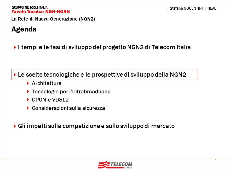 7 La Rete di Nuova Generazione (NGN2) | Stefano NOCENTINI | TILAB Tavolo Tecnico NGN-NGAN GRUPPO TELECOM ITALIA Agenda I tempi e le fasi di sviluppo d