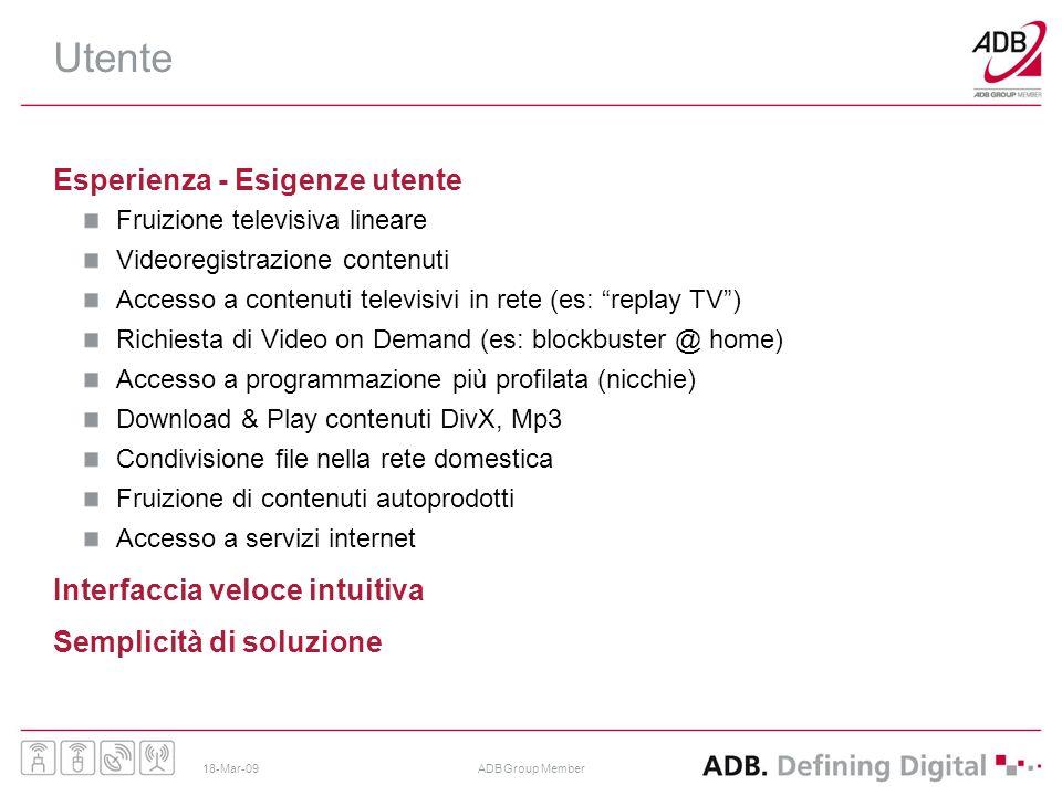 18-Mar-09ADB Group Member Utente Esperienza - Esigenze utente Fruizione televisiva lineare Videoregistrazione contenuti Accesso a contenuti televisivi
